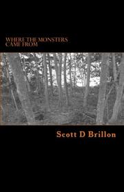 WHERE THE MONSTERS CAME FROM by Scott D. Brillon