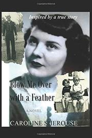 BLOW ME OVER WITH A FEATHER by Caroline  Sherouse