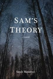 SAM'S THEORY by Sarah  Mendivel