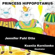 PRINCESS HIPPOPOTAMUS by Jennifer Pahl Otto