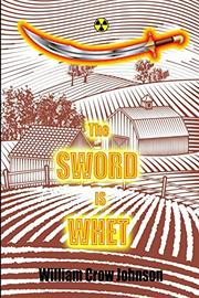 THE SWORD IS WHET by William Crow Johnson