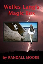 WELLES LANG'S MAGIC BOX by Randall  Moore