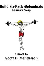 BUILD SIX-PACK ABDOMINALS JESUS'S WAY by Scott D. Mendelson