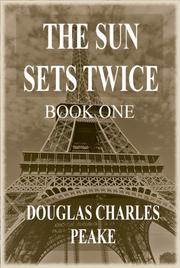 THE SUN SETS TWICE by Douglas Charles  Peake