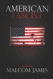 AMERICAN FASCIST by Malcom  James