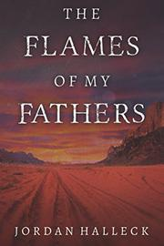 THE FLAMES OF MY FATHERS by Jordan Halleck