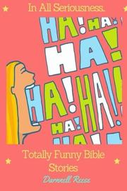 IN ALL SERIOUSNESS...TOTALLY FUNNY BIBLE STORIES  by Darnnell  Reese