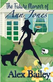 THE FUTURE MEMOIR OF ANN JONES by Alex  Bailey