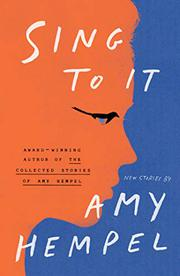 SING TO IT by Amy Hempel