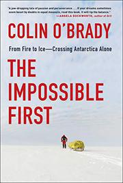 THE IMPOSSIBLE FIRST by Colin O'Brady