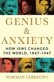 GENIUS AND ANXIETY by Norman Lebrecht