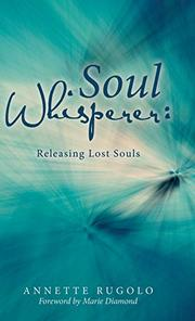 SOUL WHISPERER by Annette  Rugolo