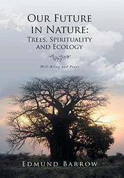 OUR FUTURE IN NATURE: TREES, SPIRITUALITY AND ECOLOGY by Edmund  Barrow