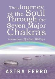 THE JOURNEY OF THE SOUL THROUGH THE SEVEN MAJOR CHAKRAS by Astra Ferro