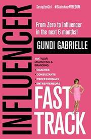 INFLUENCER FAST TRACK by Gundi  Gabrielle
