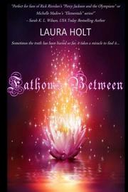 FATHOMS BETWEEN by Laura  Holt