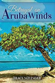 BETRAYAL ON ARUBA WINDS by Tracy  Novinger