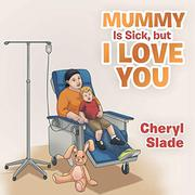 MUMMY IS SICK, BUT I LOVE YOU by Cheryl  Slade