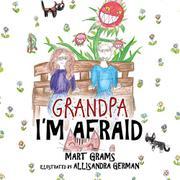 GRANDPA, I'M AFRAID by Mart  Grams