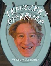 TRAVELER'S DIARRHEA by Andrew  Bombeck