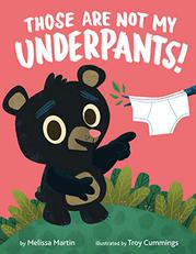 THOSE ARE NOT MY UNDERPANTS! by Melissa Martin