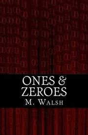 ONES & ZEROES by M.  Walsh
