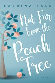 NOT FAR FROM THE PEACH TREE by Sabrina Falk