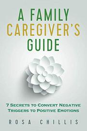 A FAMILY CAREGIVER'S GUIDE by Rosa Chillis