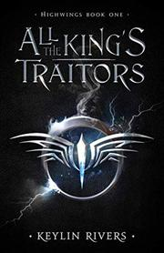 ALL THE KING'S TRAITORS by Keylin Rivers