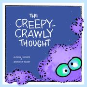 THE CREEPY-CRAWLY THOUGHT by Alison Hughes