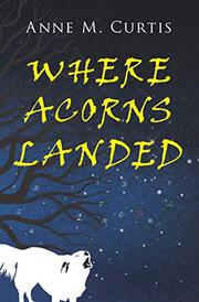 WHERE ACORNS LANDED by Anne M. Curtis