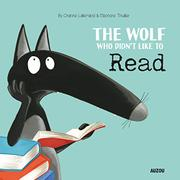 THE WOLF WHO DIDN'T LIKE TO READ by Orianne Lallemand