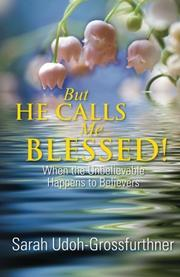 But He Calls Me Blessed! by Sarah Udoh-Grossfurthner