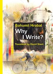 WHY I WRITE? by Bohumil Hrabal