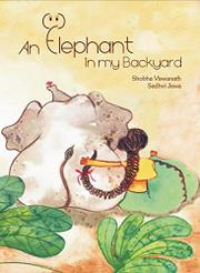 AN ELEPHANT IN MY BACKYARD by Shobha Viswanath