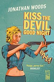 KISS THE DEVIL GOOD NIGHT by Jonathan Woods