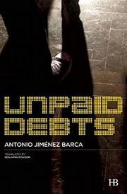 UNPAID DEBTS by Antonio Jiménez Barca