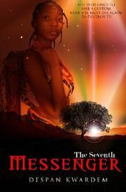 THE SEVENTH MESSENGER by Despan Kwardem