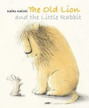 THE OLD LION AND THE LITTLE RABBIT by Keiko Kaichi