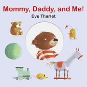 MOMMY, DADDY, AND ME! by Eve Tharlet
