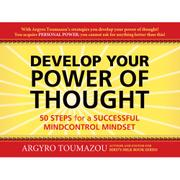 DEVELOP YOUR POWER OF THOUGHT by Argyro Toumazou