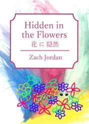 HIDDEN IN THE FLOWERS by Zach Jordan