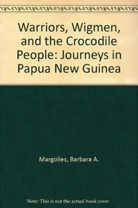 WARRIORS, WIGMEN, AND THE CROCODILE PEOPLE
