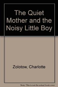 THE QUIET MOTHER AND THE NOISY LITTLE BOY