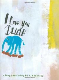 I LOVE YOU DUDE