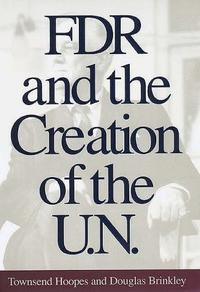 FDR AND THE CREATION OF THE U.N.