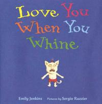 LOVE YOU WHEN YOU WHINE