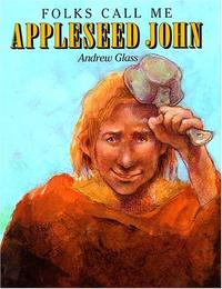 FOLKS CALL ME APPLESEED JOHN