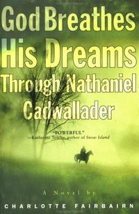 GOD BREATHES HIS DREAMS THROUGH NATHANIEL CADWALLADER