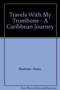 TRAVELS WITH MY TROMBONE